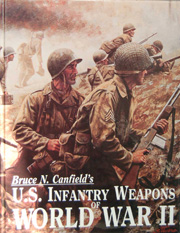 US Infantry Weapons of WW2 book by Bruce N Canfield