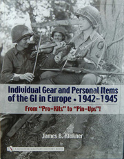 Individual Gear and Personal Items of the GI in Europe 1942-1945 book by James E Klockner