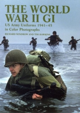 The World War II GI: US Army Uniforms 1941-45 In Colour
